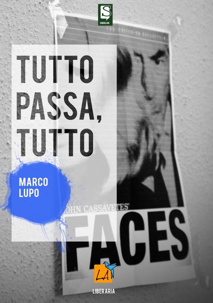 """""""Tutto passa, tutto"""" di Marco Lupo"""