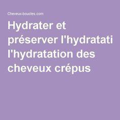 Hydrater et préserver l'hydratation des cheveux crépus