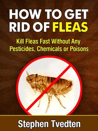 How To Kill Fleas Fast Without Pesticides or Toxic ChemicalsLearn The Secrets of a Natural Flea Pest Control ExpertEverything you've been taught  ...