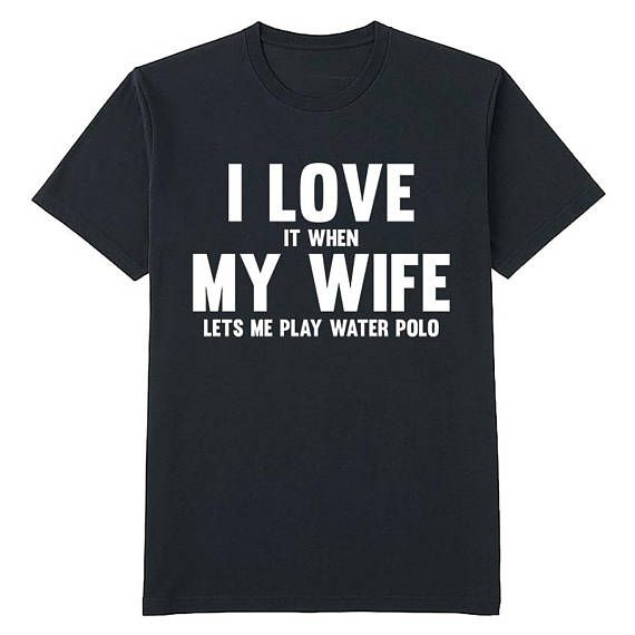 I love it when my wife lets me play water polo t shirt  gift