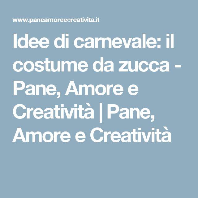 Idee di carnevale: il costume da zucca - Pane, Amore e Creatività | Pane, Amore e Creatività
