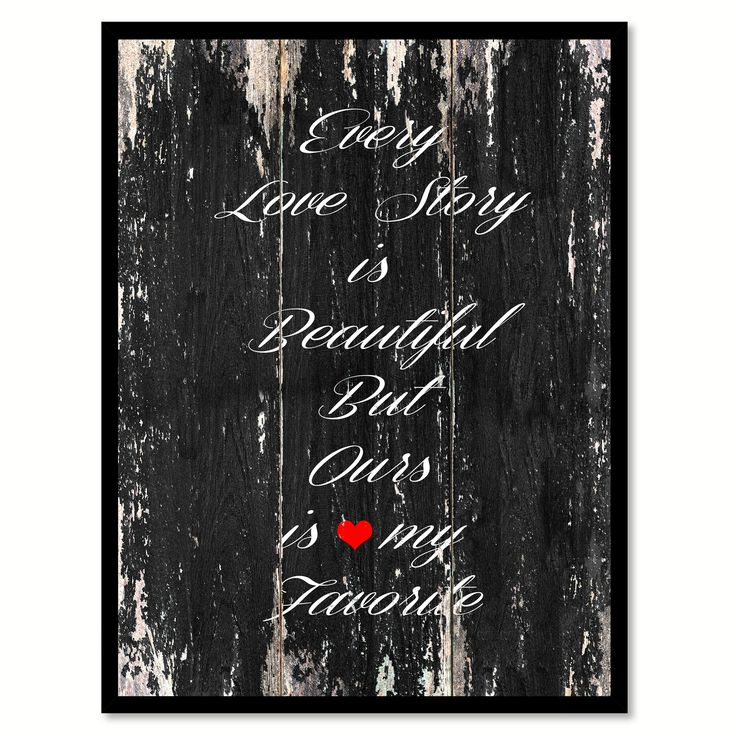 Every love story is beautiful but ours is my favorite Motivational Quote Saying Canvas Print with Picture Frame Home Decor Wall Art