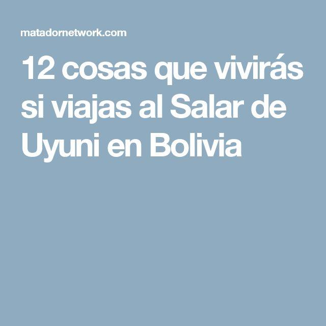 12 cosas que vivirás si viajas al Salar de Uyuni en Bolivia