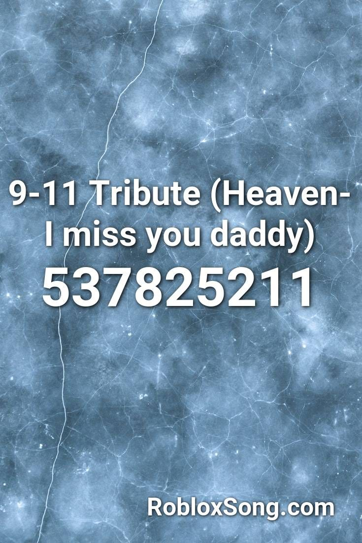 9 11 Tribute Heaven I Miss You Daddy Roblox Id Roblox Music