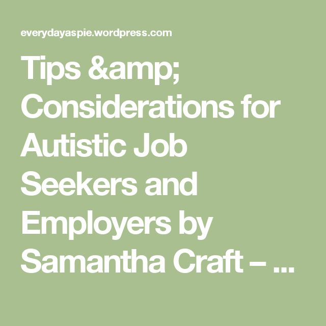 Tips & Considerations for Autistic Job Seekers and Employers by Samantha Craft – Everyday Aspie