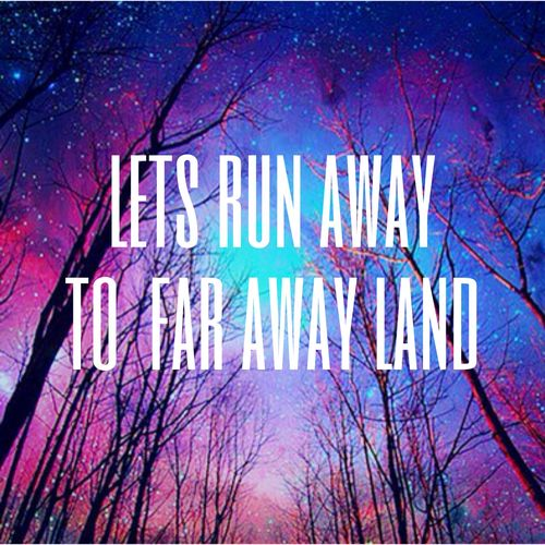 Quotes About Loving Someone Far Away: Lets Run Away To Far Away Land Love Love Quotes Quotes