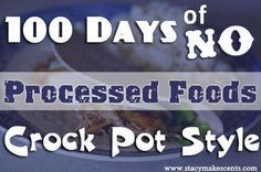 No Processed Foods http://www.stacymakescents.com/100-days-of-no-processed-meals-crock-pot-style