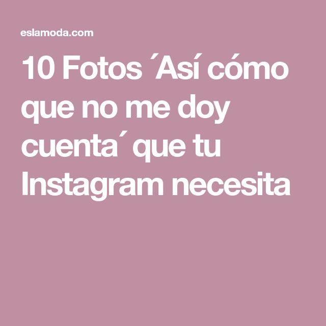 10 Fotos ´Así cómo que no me doy cuenta´ que tu Instagram necesita