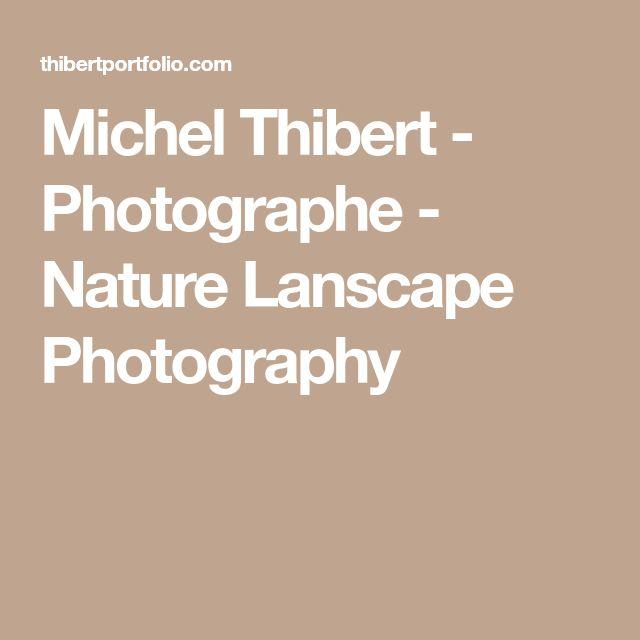 Michel Thibert - Photographe - Nature Lanscape Photography