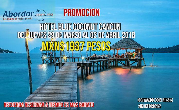 aprovecha las promociones en cancun hotel blue coconut  con un 15% de descuento para dos personas  de dia  jueves 29 de marzo al 02 de abril por solo $1937 ... tambien contamos con meses sin intereses,   esta y muchas promociones mas las encuentras en www.abordar.com.mx