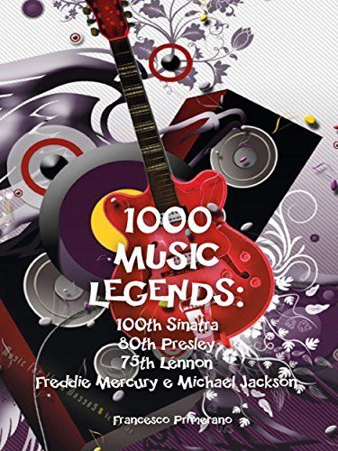 1000 Music Legends: 100th Sinatra. 80th Presley. 75th Lennon. Freddie Mercury e Michael Jackson di Francesco Primerano, http://www.amazon.it/dp/B011MOXQQM/ref=cm_sw_r_pi_dp_U02Pvb17MGN4R