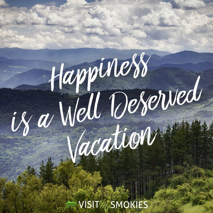 Happiness is a well deserved vacation to the Smoky Mountains!