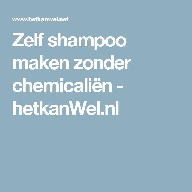 Zelf shampoo maken zonder chemicaliën - hetkanWel.nl
