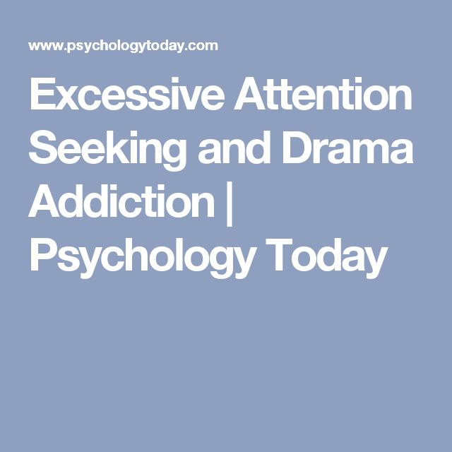 excessive attention seeking Attention seeking is an art and like most art, it comes in all shapes and sizes   excessive attention seeking is a scientifically proven disease.