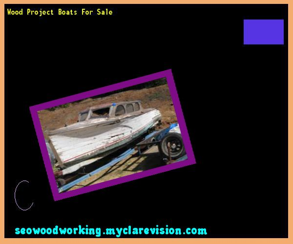 Wood Project Boats For Sale 140947 - Woodworking Plans and Projects!