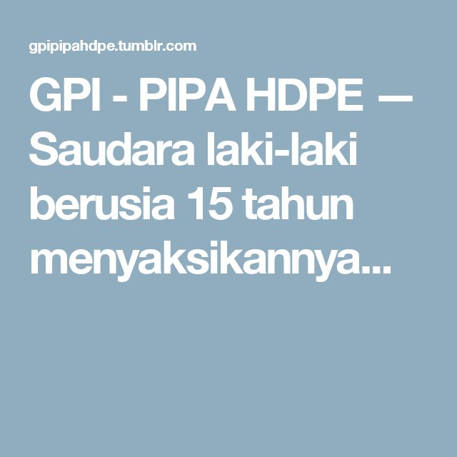 GPI - PIPA HDPE — Saudara laki-laki berusia 15 tahun menyaksikannya...