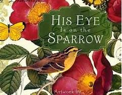 Image result for his eye is on the sparrow and he watches over me . . . free image