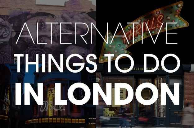 15 Alternative Things To Do In London....this seems right up our alley!!!!