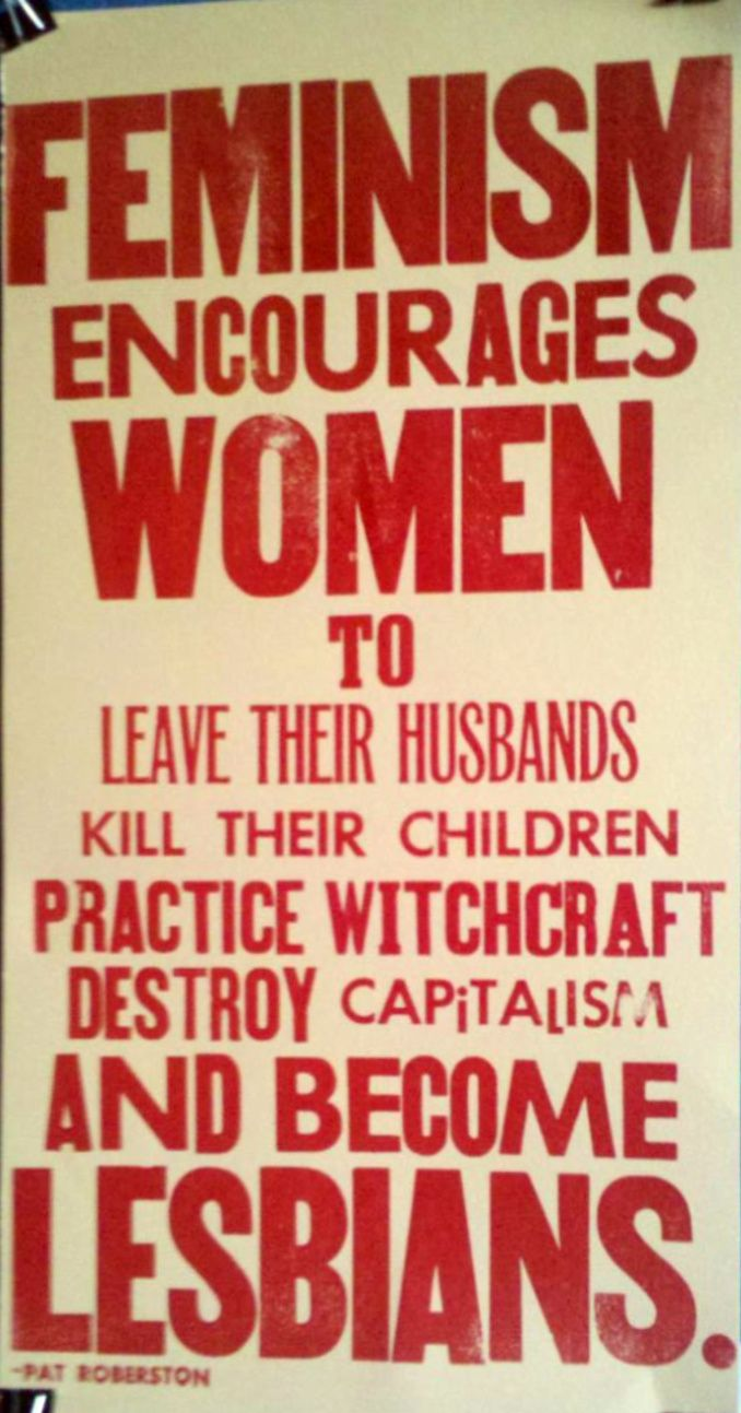 Pat Robertson - Feminism encourages women to leave their husbands, kill their children, practice witchcraft, destroy capitalism and become lesbians. #lol