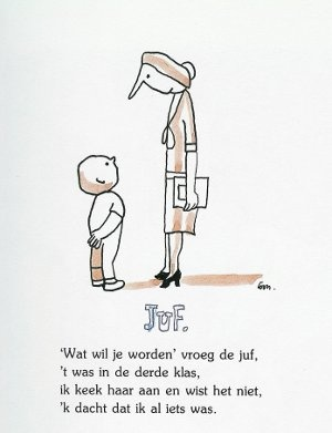 """Teacher.  """"What will you become?"""" asked the teacher.  It was in 3rd grade.  I looked at her and didn't know.  I thought I was something allready.    Dutch poster."""