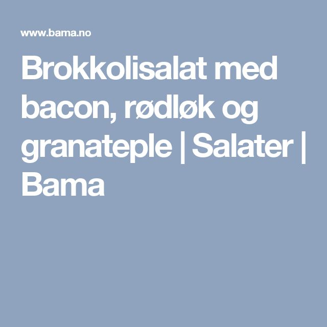 Brokkolisalat med bacon, rødløk og granateple  | Salater | Bama