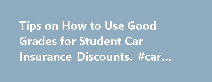 Tips on How to Use Good Grades for Student Car Insurance Discounts. #car #and #insurance http://insurance.remmont.com/tips-on-how-to-use-good-grades-for-student-car-insurance-discounts-car-and-insurance/  #good car insurance # Tips on How to Use Good Grades for Student Car Insurance Discounts Student car insurance is an issue of great importance for both parents and students. Young drivers almost invariably have higher insurance rates than older drivers. These high rates can prove…