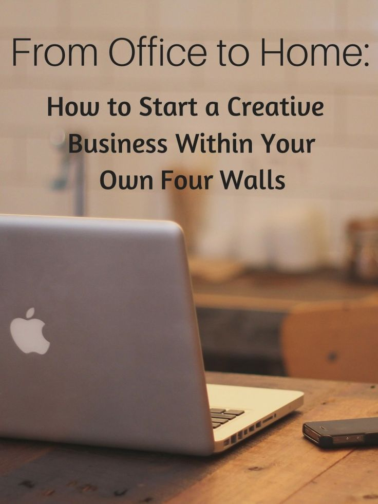 From Office to Home: How to Start a Creative Business Within Your Own Four Walls