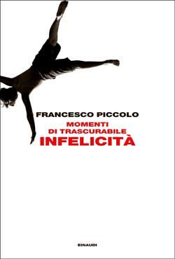 Francesco Piccolo, Momenti di trascurabile infelicità, L'Arcipelago - DISPONIBILE ANCHE IN EBOOK