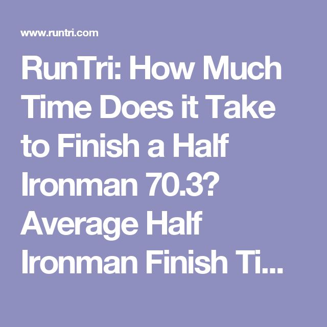 RunTri: How Much Time Does it Take to Finish a Half Ironman 70.3? Average Half…