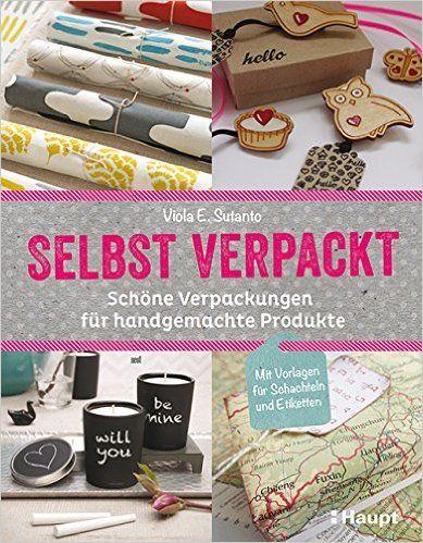 selbst verpackt: Schöne Verpackungen für handgemachte Produkte: Amazon.de: Viola E. Sutanto: Bücher