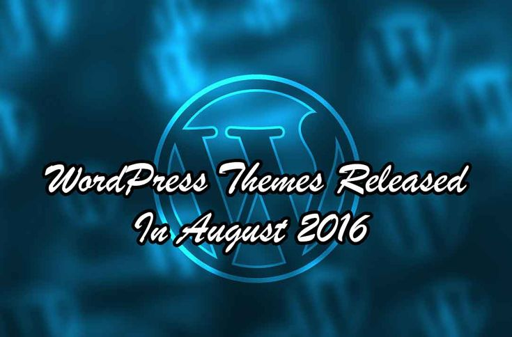 16 New WordPress Themes Released In August 2016  http://www.frip.in/new-wordpress-theme-released-in-august-2016/