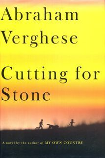 Cutting for Stone by Abraham Verghese (A sweeping, emotionally riveting first novel, an enthralling family saga of Africa and America, doctors and patients, exile and home. An unforgettable journey into one man's remarkable life, and an epic story about the power, intimacy, and curious beauty of the work of healing others.)