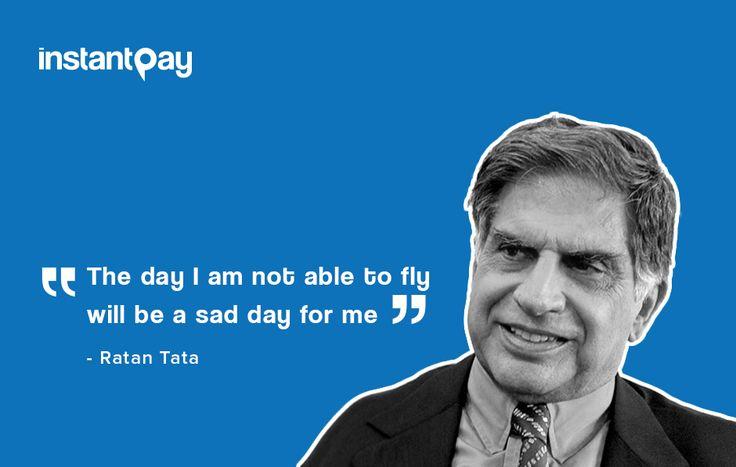 """""""The day I am not able to fly, will be a sad day for me"""" - Ratan Tata  Ratan tata has won Padma Bhushan in 2000 and Padma Vibhushan in 2008"""