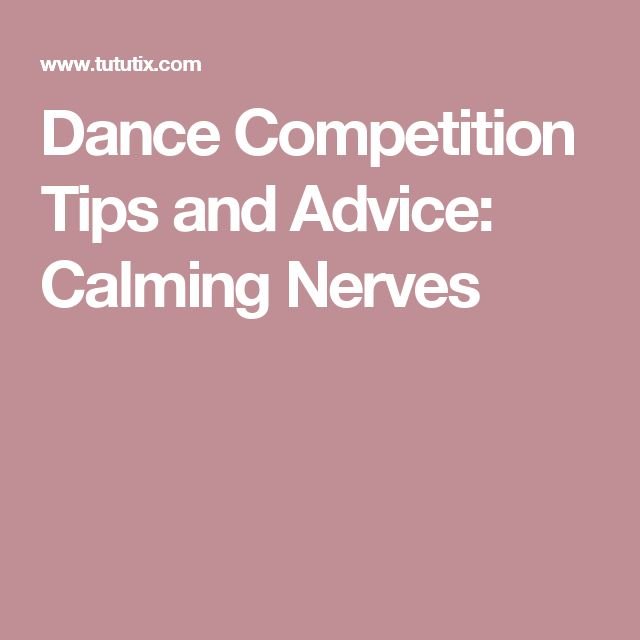 Dance Competition Tips and Advice: Calming Nerves