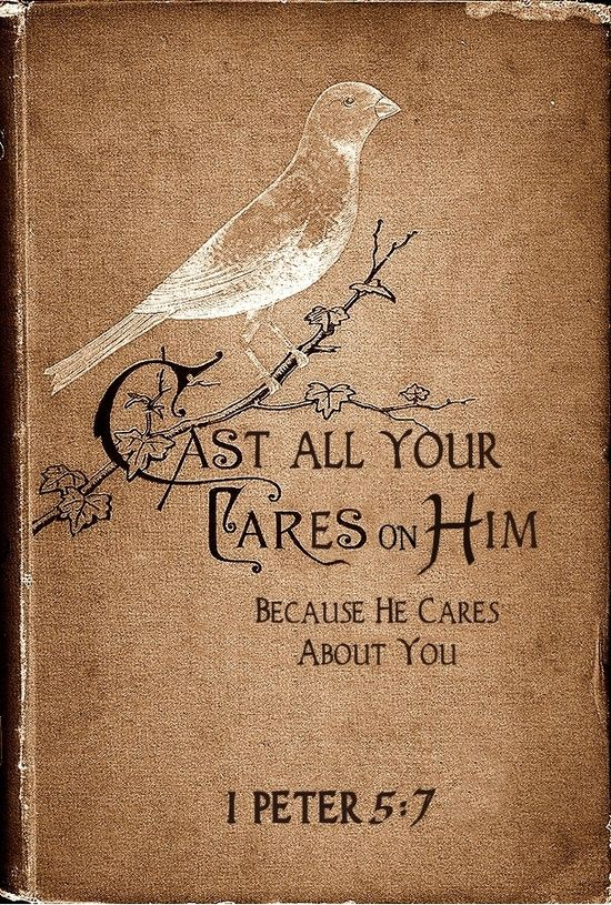 ❥ Cast all your cares on Him, for He cares for you