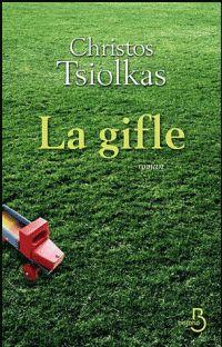 Critiques, citations, extraits de La gifle de Christos Tsiolkas. Il en va souvent ainsi : je découvre par un pur hasard un auteur en fl...