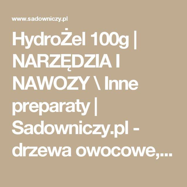 HydroŻel 100g  | NARZĘDZIA I NAWOZY \ Inne preparaty  | Sadowniczy.pl - drzewa owocowe, nasiona, iglaki z dostawą do domu