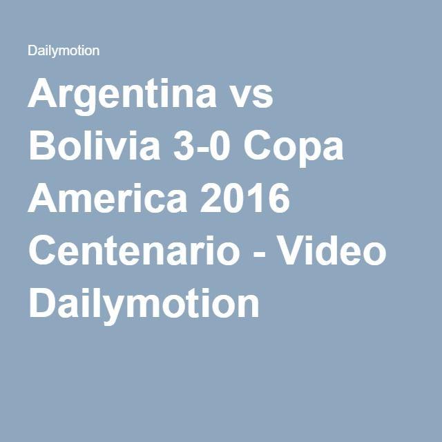 Argentina vs Bolivia 3-0 Copa America 2016 Centenario - Video Dailymotion
