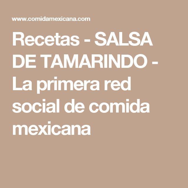 Recetas - SALSA DE TAMARINDO - La primera red social de comida mexicana