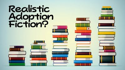 "This blog entry asks the question, ""Is there such a thing as Realistic Adoption Fiction?"