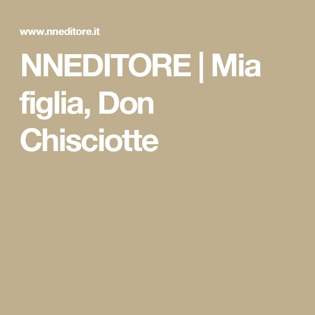 NNEDITORE |   Mia figlia, Don Chisciotte