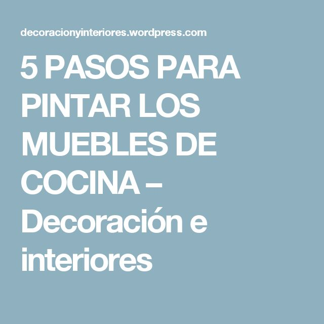 5 PASOS PARA PINTAR LOS MUEBLES DE COCINA – Decoración e interiores
