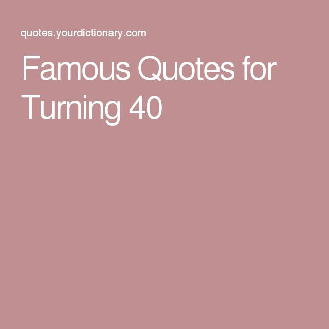 Birthday Quotes : Famous Quotes for Turning 40…