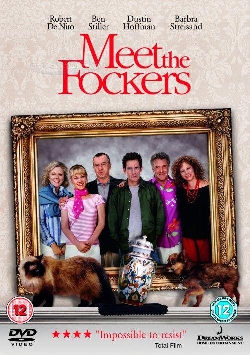 Meet the Fockers (2004) [PG-13] 115 mins. Starring: Robert De Niro, Ben Stiller, Dustin Hoffman, Barbra Streisand, Blythe Danner, Teri Polo, Owen Wilson and J.P. Manoux