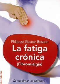 La fatiga crónica(fibromialgia) Philippe-Gaston Besson editado por Oniro. Una guía completa y accesible sobre el síndrome de fatiga crónica o fibromialgia qué es y cómo combatirla.