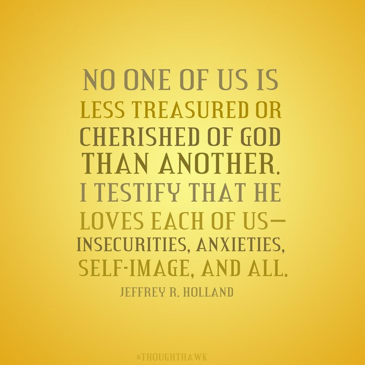 None Of Us Is Less Treasured Or Cherished Of God Than Another. So Love One