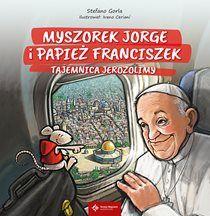 Myszorek Jorge i papież Franciszek.Tajemnica Jerozolimy - Stefano Gorla