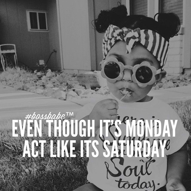In my world, Monday is better than Saturday... A new week to accomplish