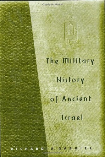 The Military History of Ancient Israel by Richard A. Gabriel Ph.D.  Dr. Gabriel is often seen on The History Channel discussing the battles of the Israelites.